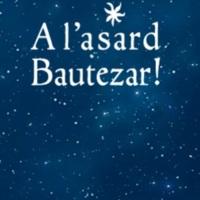 A l'asard Bautezar !